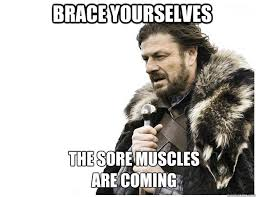 Brace yourselves the sore muscles are coming - Imminent Ned ... via Relatably.com