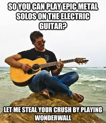 so you can play epic metal solos on the electric guitar? let me ... via Relatably.com