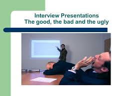 Interview Presentations The Good The Bad And The Ugly Ppt