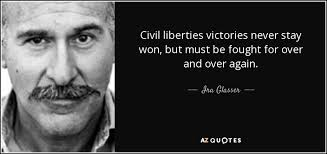Civil Rights Quotes Magnificent Ira Glasser Quote Civil Liberties Victories Never Stay Won But