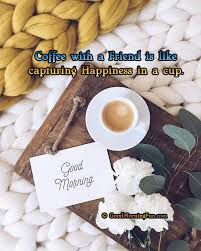 Quotes About Coffee And Friendship New Coffee Friendship Quote With Good Morning Good Morning Fun