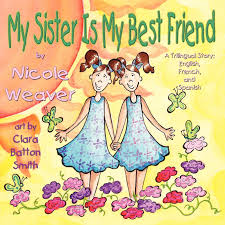my sister is my best friend a trilingual story nicole weaver  my sister is my best friend a trilingual story nicole weaver clara batton smith 9781616332099 com books