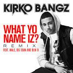 What Yo Name Iz? [Remix]