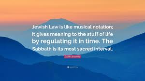 What does that song mean? Judith Shulevitz Quote Jewish Law Is Like Musical Notation It Gives Meaning To The Stuff Of Life By Regulating It In Time The Sabbath Is Its