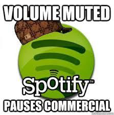 Scumbag Spotify memes | quickmeme via Relatably.com