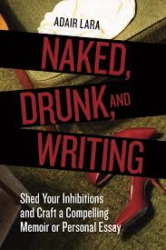 Naked Drunk And Writing Shed Your Inhibitions And Craft A