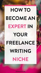 how to become an expert in your lance writing niche how to become an expert in your lance writing niche what s the one thing that