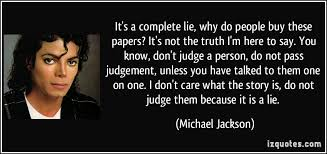 it s a complete lie why do people buy these papers it s not the it s a complete lie why do people buy these papers it s not the truth more michael jackson quotes