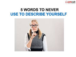 five words to describe you 5 words to never use to describe yourself