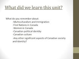 canadian society and identity preparation for end of unit  2 what