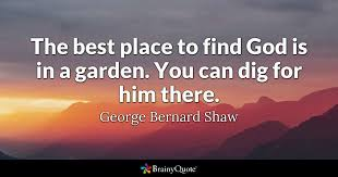 George Bernard Shaw Quotes Gorgeous The Best Place To Find God Is In A Garden You Can Dig For Him There