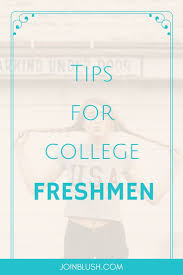 best ideas about freshman advice freshman high tips for college freshmen