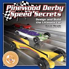 Pinewood Derby Speed Secrets Design And Build The Ultimate