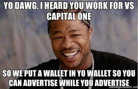 Yo Dawg, i heard you work for vs capital one so we put a wallet in ... via Relatably.com