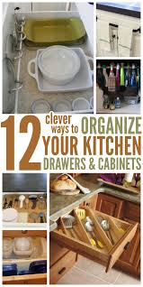 Drawers For Cabinets Kitchen How To Organize Your Kitchen With 12 Clever Ideas