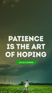 Patience Is The Art Of Hoping Quote By Luc De Clapiers Quotesbook