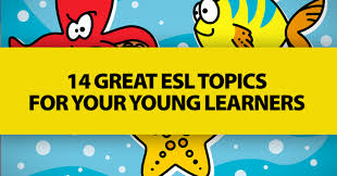 great esl topics for your young learners 14 great esl topics for your young learners