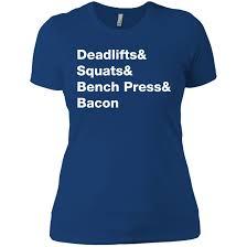 Bench T Shirt Design Deadlifts Squats Bench Press Bacon Womens T Shirt
