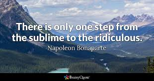 there is only one step from the sublime to the ridiculous  quote there is only one step from the sublime to the ridiculous napoleon bonaparte