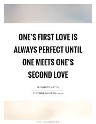 Second Love Quotes Fascinating One's First Love Is Always Perfect Until One Meets One's Second