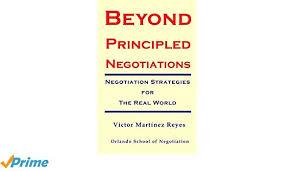 Beyond Principled Negotiations Negotiation Strategies For