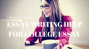 reasons to get essay writing help for your college essay  college essay writing help