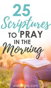 25 Scriptures To Pray In The Morning