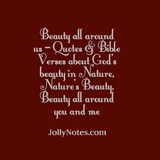 Bible Quotes About Beauty Of Nature Best of Beauty All Around Us Quotes Bible Verses About God's Beauty In