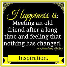 Happiness Is Meeting An Old Friend After A Long Time And Feeling
