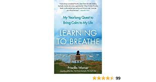 Learning to Breathe: My Yearlong Quest to Bring Calm to My Life: Warner,  Priscilla: 9781439181089: Amazon.com: Books