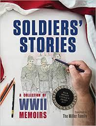 Amazon.com: Soldiers' Stories: A Collection of WWII Memoirs  (9780998731841): Miller PhD, Myra, Miller Ballard, Lynette, Miller, Ken:  Books