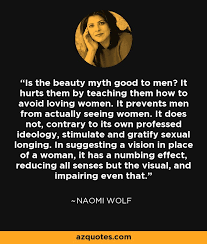 The Beauty Myth Quotes Best Of Naomi Wolf Quote Is The Beauty Myth Good To Men It Hurts Them