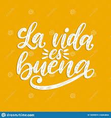 La La Vida Es Buena Traduit De La Vie Espagnole Est Bonne Expression