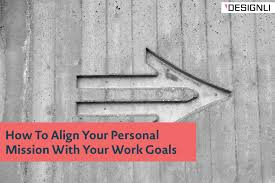 What Is Your Personal Mission How To Align Your Personal Mission With Your Work Goals Designli Blog
