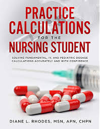 Practice Calculations for the Nursing Student: Solving Fundamental, IV, and  Pediatric Dosage Calculations Accurately and with Confidence - Kindle  edition by Rhodes, Diane. Professional & Technical Kindle eBooks @  Amazon.com.