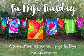 tie dye tuesday a 6 week series for all things tie dye with javacupcake