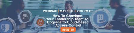 cloud based access control system building physical security how to convince your leadership team to upgrade to cloud based access control