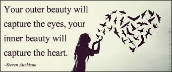 Quotes About Inner Beauty Vs Outer Best Of Your Outer Beauty Will Capture The Eyes Your Inner Beauty Will