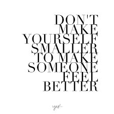 Inspirational Quotes About Bettering Yourself Best of Love Quotes Don't Make Yourself Smaller To Make Someone Feel Better