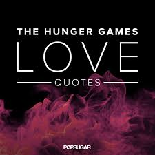 Hunger Games Quotes Interesting The Hunger Games Quotes POPSUGAR Love Sex