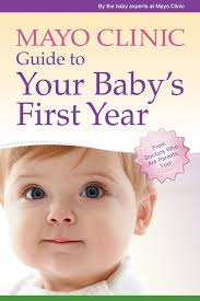 Mayo Clinic Guide To Your Babys First Year From Doctors