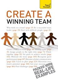 How To Be A Good Team Leader At Work Amazon Com Create A Winning Team A Practical Guide To