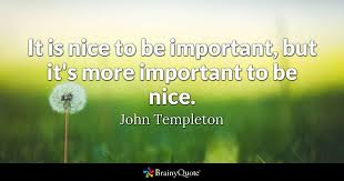 Nice Quotes Best It Is Nice To Be Important But It's More Important To Be Nice
