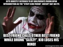 Gets directly referred to by girlfriend's friend upon introduction ... via Relatably.com