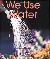 We Use Water First Step Nonfiction First Step Nonfiction