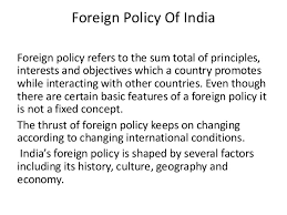 foreign policy of  foreign policy of foreign policy refers to the sum total of principles interests and