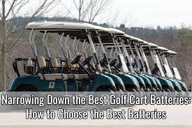 Narrowing Down The Best Golf Cart Batteries How To Choose