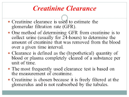 25 creatinine clearance creatinine clearance is used to estimate the glomerular filtration rate