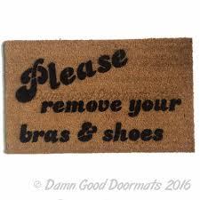 Doormat please remove shoes doormat images : Please remove your bra and shoes™ doormat | Damn Good Doormats