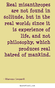 Real Life Quote Giacomo Leopardi picture quotes Real misanthropes are not found in 55